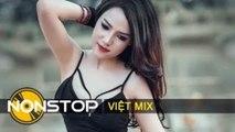 Nhạc Remix - Liên Khúc Nhạc Trẻ Remix Hay Nhất 2015 - DJ Nhạc Sàn Nonstop Việt Mix Cực Mạnh