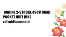 BOBINE 2-STROKE 49CC QUAD POCKET DIRT BIKE refroidissement