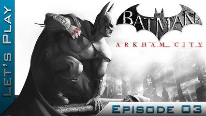 Let's Play | Batman Arkham City : Episode 3