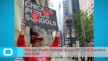 Chicago Public Schools to Lay Off 1,500 Teachers and Staff