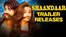 Shaandaar Official Trailer Releases | Shahid Kapoor | Alia Bhatt