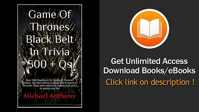 Game Of Thrones Black Belt In Trivia 500 Qs Over 500 Questions For Game Of Thrones Fanatics Go From White To Black Belt In Game Of Thrones Trivia With Reference Videos And Links To Amaze Any Fan EBOOK (PDF) REVIEW