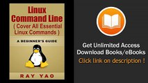 Linux Linux Command Line Cover All Essential Linux Commands A Complete Introduction To Linux Operating System Linux Kernel For Beginners Learn Linux In Easy Steps Fast A Beginners Guide EBOOK (PDF) REVIEW