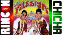 VUELVE PRONTO - GRUPO ALEGRIA DE AUGUSTO BERNARDILLO [ Rincón De La Chicha ]
