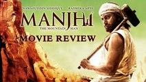 Manjhi Full Movie   Nawazuddin Siddiqui, Radhika Apte   Movie REVIEW By Bharathi Pradhan