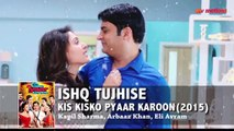 Ishq Tujhi se | Kis Kisko Pyaar Karu | Full Songs | Kapil Sharma | Elli Avram