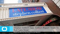 Stephen Colbert Taps 'Colbert Report' Team To Run 'Late Show'