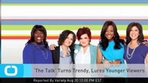 'The Talk' Turns Trendy, Lures Younger Viewers