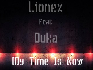 Lionex feat. Duka - My time is now