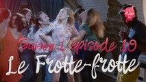 """La Loove 1x10 - Comment se débarrasser du """"Frotte Frotte"""" de soirée ?"""