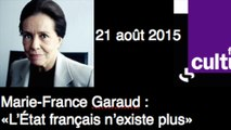 """Marie-France Garaud : """" l'État français n'existe plus"""" 21 août 2015 France Culture"""