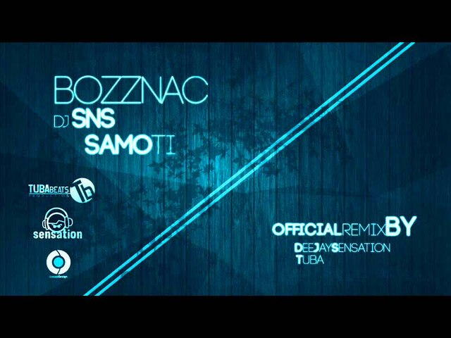BOZZNAC FEAT DJ SNS - SAMO TI (DJ Sensation feat. Tuba Official Remix)