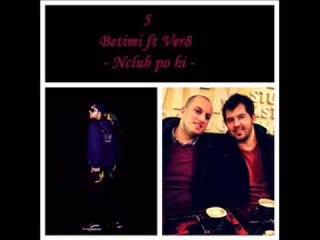Betimi ft Ver8 - Nclub po hi