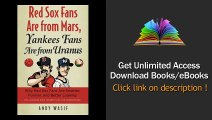 Red Sox Fans Are from Mars, Yankees Fans Are from Uranus Why Red Sox Fans Are Smarter, Funnier, and Better Looking (In Language Even Yankee Fans Can Understand) PDF