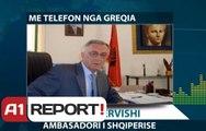 A1 Reportt - Ambasadori Dervishi për A1 Report: Duhen masa për të përballuar situatat