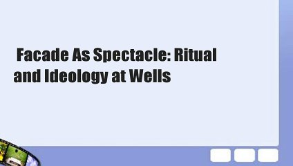 Facade As Spectacle: Ritual and Ideology at Wells