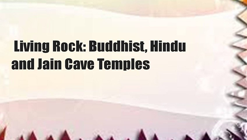 Living Rock: Buddhist, Hindu and Jain Cave Temples