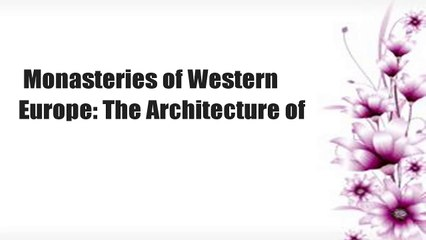 Monasteries of Western Europe: The Architecture of