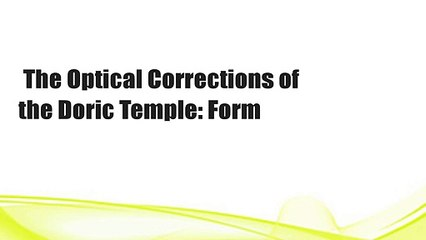 The Optical Corrections of the Doric Temple: Form
