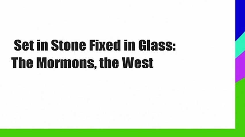 Set in Stone Fixed in Glass: The Mormons, the West