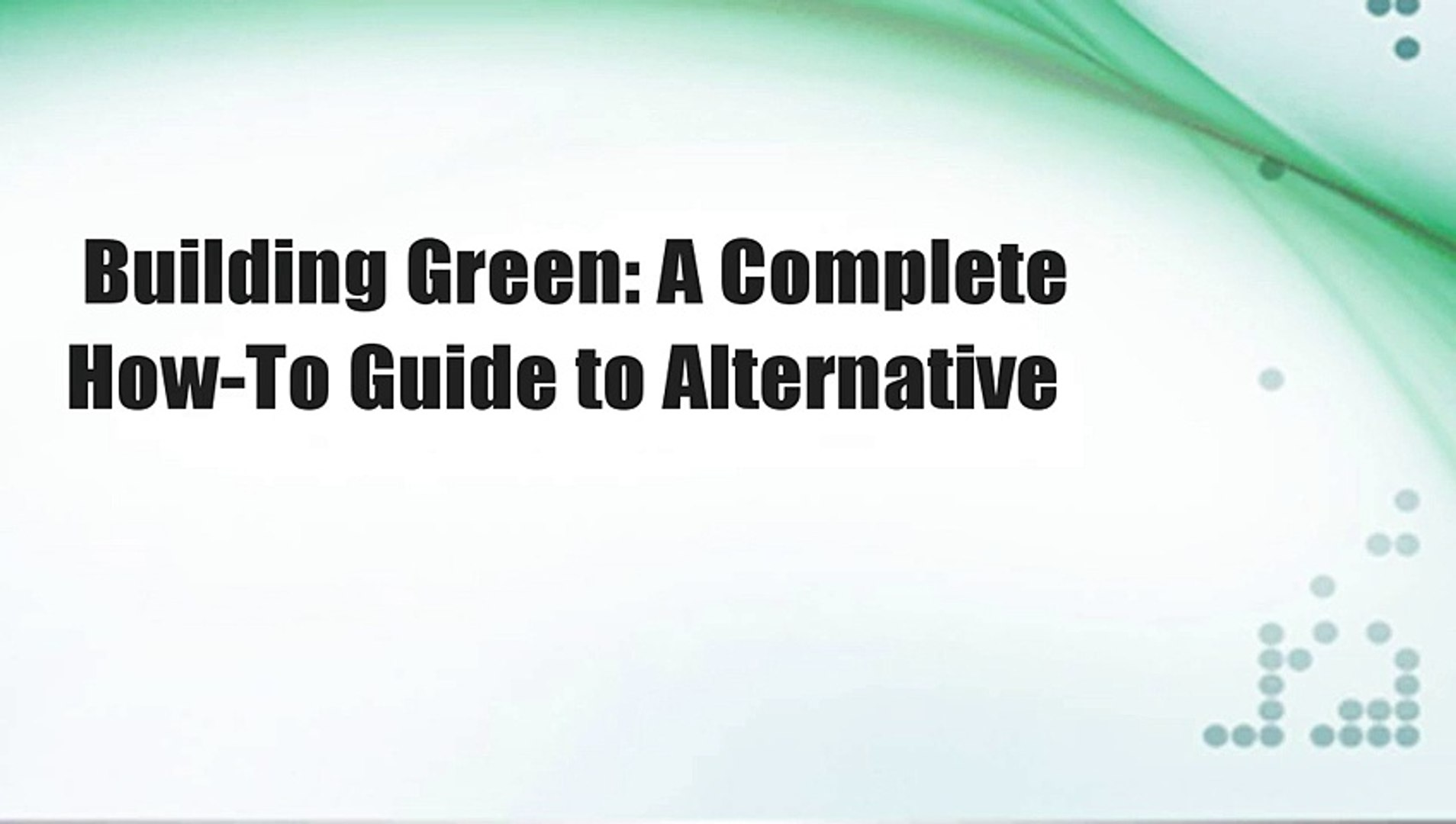 Building Green: A Complete How-To Guide to Alternative