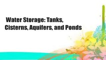 Water Storage: Tanks, Cisterns, Aquifers, and Ponds