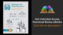 Draw 50 Buildings and Other Structures The Step-by-Step Way to Draw Castles and Cathedrals, Skyscrapers and Bridges, and So Much More... PDF