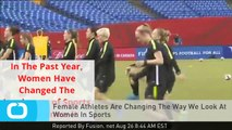 Female Athletes Are Changing The Way We Look At Women In Sports