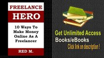 FREELANCE HERO (2015 Edition) 10 Ways To Make Money Online As A Freelancer + How To Find And Keep Long Term Clients PDF