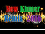 Khmer Dance, Remix 2016, New song remix|khmer remix 2015 dance club mix khmer remix nonstop 2016 dj
