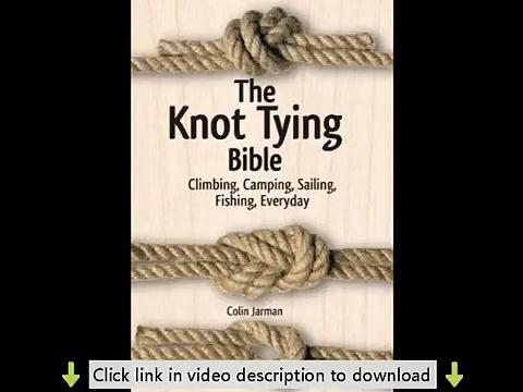The Knot Tying Bible: Climbing, Camping, Sailing, Fishing, Everyday PDF
