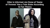 Hitler is Informed Jon Snow of 'Game of Thrones' Has a Twin Sister According to Fan Theory