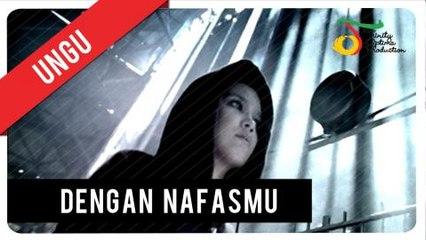 UNGU - Dengan Nafas-Mu   Official Video Clip