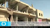 Saudi-led Coalition Air Strike Kills Around 30 Yemeni Civilians: Residents