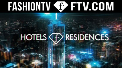 FashionTV Presents All New F.Hotels & Residences | FTV.com