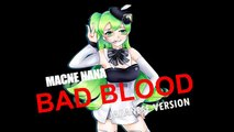 Macne Nana - Bad Blood (Japanese Version Vocaloid Cover)