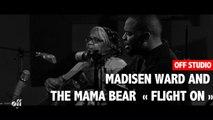 OFF STUDIO - Madisen Ward and the Mama Bear « Flight On »