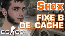 SHOX CSGO - LE FIXE B SUR DE_CACHE