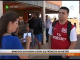 BANDIDOS EXPLODEM CAIXAS ELETRÔNICOS NO METRÔ