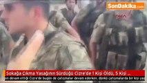 son dakika haber Sokağa Çıkma Yasağının Sürdüğü Cizre'de 1 Kişi Öldü, 5 Kişi Yaralandı