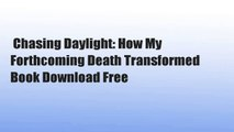 Chasing Daylight: How My Forthcoming Death Transformed  Book Download Free