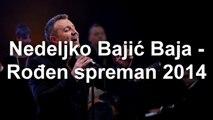 Nedeljko Bajić Baja - Rođen spreman 2014