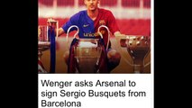 Wenger Ask Arsenal to sign Sergio Busquets From Barcelona??!!