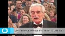 Omar Sharif, Lawrence of Arabia Star, Dies at 83