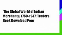 The Global World of Indian Merchants, 1750-1947: Traders  Book Download Free