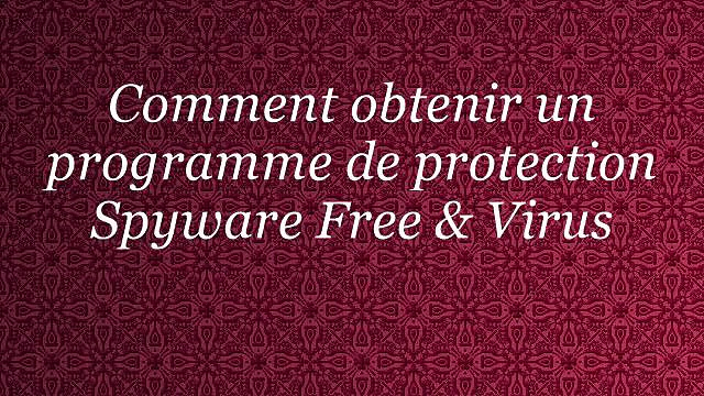 Comment obtenir un programme de protection Spyware Free & Virus