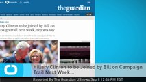 Hillary Clinton to Be Joined by Bill on Campaign Trail Next Week...