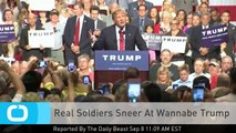 Real Soldiers Sneer At Wannabe Trump