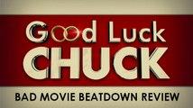 Bad Movie Beatdown: Good Luck Chuck (REVIEW)