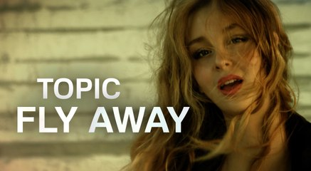 Topic ft. Lili Pistorius - Fly Away (Official Music Video)
